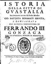 Istoria della citta' di Guastalla succintamente narrata dal padre maestro Gio. Battista Benamati seruita, ..