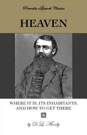 Heaven: Where It Is, Its Inhabitants, and How to Find It