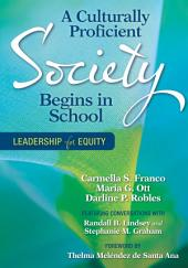 A Culturally Proficient Society Begins in School: Leadership for Equity