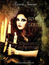 So wet Louise e il calamo aromatico