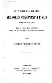 De theotiscae poëseos verborum consonantia finali inde a primis ejus vestigiis usque ad medium XIII. saeculum: dissertatio inauguralis philologica ...