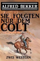Sie folgten nur dem Colt: Zwei Alfred Bekker Western