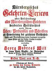 Nürnbergisches Gelehrten-lexicon; oder, Beschreibung aller nürnbergischen Gelehrten beyderley Geschlectes nach ihrem Leben: Th. A-G