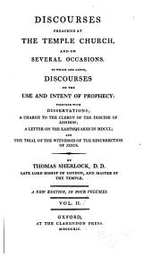 Discourses Preached at the Temple Church, and on Several Occasions: To which are Added Discourses on the Use and Intent of Prophecy. Together with Dissertations; A Charge to the Clergy of the Diocese of London; A Letter on the Earthquakes in MDCCL and The Trial of the Witnesses of the Ressurection of Jesus, Volume 2