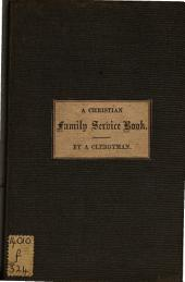 A Christian family service book, or, Daily prayer and daily praise, by a clergyman of the Church of England
