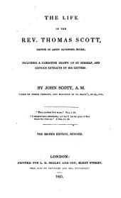 The life of the Rev. Thomas Scott, rector of Aston Sandord, Bucks: including a narrative drawn up by himself, and copious extracts of his letters
