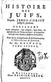 L'histoire et la religion des Juifs, depuis Jesus-Christ jusqu'à present: Pour servir de suplément & de continuation à l'histoire de Joseph. Par Mr. Basnage ... ...
