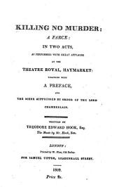 Killing No Murder: A Farce: in Two Acts, as Performed with Great Applause at the Theatre Royal, Haymarket: Together with a Preface, and the Scene Suppressed by Order of the Lord Chamberlain
