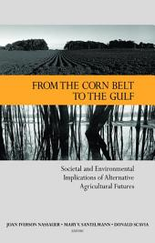 From the Corn Belt to the Gulf: Societal and Environmental Implications of Alternative Agricultural Futures