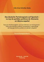 Das Deutsche Parteiengesetz Auf Spanisch: Text Zum Rechtsvergleich und Zum Erlernen Von F