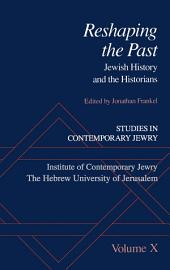 Studies in Contemporary Jewry: Volume X: Reshaping the Past: Jewish History and the Historians