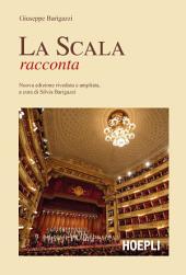 La Scala racconta: Nnuova edizione riveduta e ampliata a cura di Silvia Barigazzi