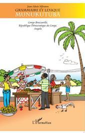 Grammaire et lexique munukutuba: Congo-Brazzaville, République Démocratique du Congo, Angola
