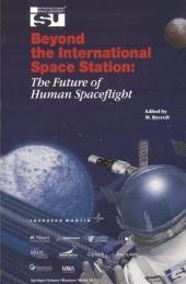 Beyond the International Space Station: The Future of Human Spaceflight: Proceedings of an International Symposium, 4–7 June 2002, Strasbourg, France