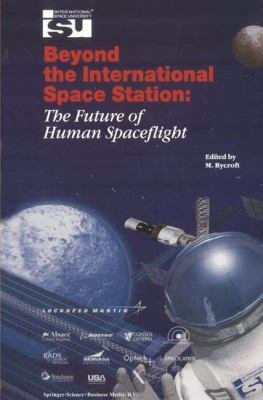 Beyond the International Space Station  The Future of Human Spaceflight PDF