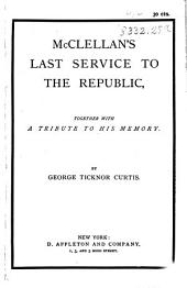 McClellan's Last Service to the Republic: Together with a Tribute to His Memory