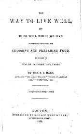The Way to Live Well: And to be Well While We Live, Containing Directions for Choosing and Preparing Food in Regard to Health, Economy, and Taste
