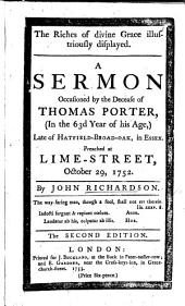 The Riches of Divine Grace Illustriously Displayed. A Sermon [on Eph. Ii. 8] Occasioned by the Decease of Thomas Porter, ... Preached ... October 29, 1752. ... The Second Edition. (Supplement, Etc.).