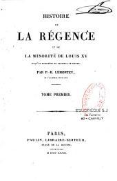 Histoire de la régence et de la minorité de Louis XV: Volume1