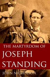The Martyrdom of Joseph Standing (Abridged, Annotated)