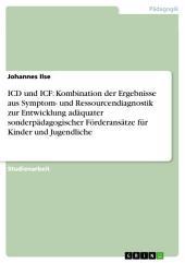 ICD und ICF: Kombination der Ergebnisse aus Symptom- und Ressourcendiagnostik zur Entwicklung adäquater sonderpädagogischer Förderansätze für Kinder und Jugendliche