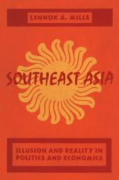 Southeast Asia: Illusion and Reality in Politics and Economics [by] Lennox A. Mills