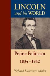 Lincoln and His World: Prairie Politician, 1834-1842
