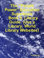"""The """"People Power"""" Education Superbook: Book 9. Library Guide (Use a Library, World Library Websites)"""