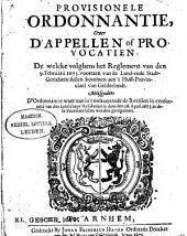 Provisionele ordonnantie, over d'appellen of provocatien, de welcke volghens het reglement van den 9. Februarii 1675 voortaen van de land- ende stadt-gerichten sullen kommen aen 't Hoff-Provinciael van Gelderlandt
