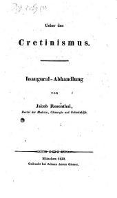 Über den Cretinismus: Inaug.-Abh