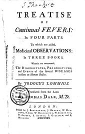 A Treatise of Continual Fevers ... To which are added, Medicinal observations ... Translated ... by Thomas Dale