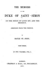 The Memoirs of the Duke of Saint-Simon: On the Reign of Louis XIV and the Regency, Volume 1