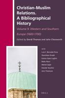 Christian Muslim Relations  A Bibliographical History  Volume 9 Western and Southern Europe  1600 1700  PDF