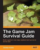 The Game Jam Survival Guide