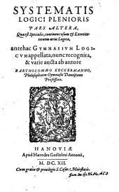 Systematis logici plenioris pars altera: quae est specialis, continens usum et exercitationem artis logicae, antehac gymnasium logicum appellata