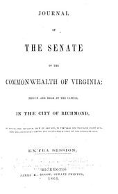 Journal of the Senate of the Commonwealth of Virginia: Begun and Held at the Capitol in the City of Richmond, on Monday, the Seventh Day of January, in the Year One Thousand Eight Hundred and Sixty-one, Being the Eighty-fifth Year of the Commonwealth : Extra Session