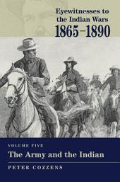 Eyewitnesses to the Indian Wars: 1865-1890: The Army and the Indian
