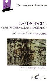 Cambodge: vers de nouvelles tragédies: Actualité du génocide