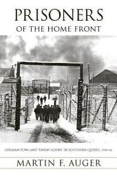 """Prisoners of the Home Front: German POWs and """"Enemy Aliens"""" in Southern Quebec, 1940-46"""