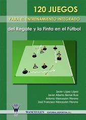 120 Juegos para el entrenamiento integrado del regate y la finta en el fútbol