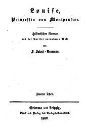 Louise, Prinzessin von Montpensier: Historischer Roman aus der Pariser vornehmen Welt von J. Satori-Neumann, Band 2