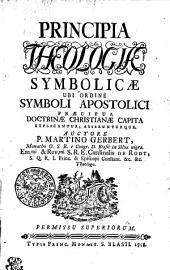 PRINCIPIA THEOLOGIAE SYMBOLICAE UBI ORDINE SYMBOLI APOSTOLICI PRAECIPUAE DOCTRINAE CHRISTIANAE CAPITA EXPLICANTUR, ASSERUNTURQUE