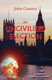 An Uncivilised Election: (Writing as JJ Marric)