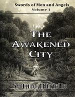 The Awakened City - Swords of Men and Angels Volume 1