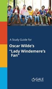 "A Study Guide for Oscar Wilde's ""Lady Windemere's Fan"""