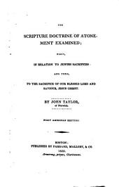 The Scripture Doctrine of Atonement Examined: First, in Relation to Jewish Sacrifices: and Then, to the Sacrifice of Our Blessed Lord and Saviour, Jesus Christ