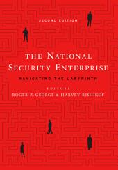The National Security Enterprise: Navigating the Labyrinth, Edition 2