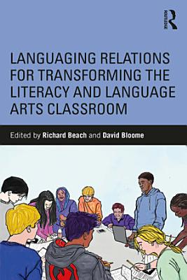 Languaging Relations for Transforming the Literacy and Language Arts Classroom PDF