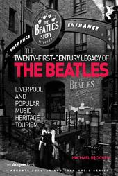 The Twenty-First-Century Legacy of the Beatles: Liverpool and Popular Music Heritage Tourism