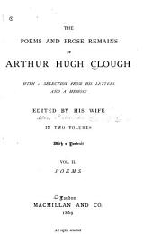 The Poems and Prose Remains of Arthur Hugh Clough: With a Selection from His Letters and a Memoir, Volume 2
